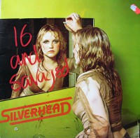 Silverhead - 16 And Savaged