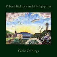 Hitchcock Robyn & The Egyptians - Globe Of Frogs