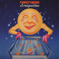 Thirsty Moon - A Real Good Time