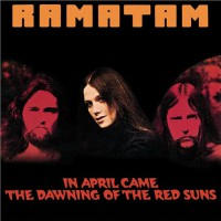 Ramatam - In April Came The Dawning Of The Red Suns