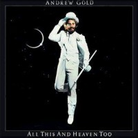 Gold, Andrew - All This And Heaven Too