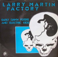 Larry Martin Factory - Early Dawn Flyers and Electric Kids