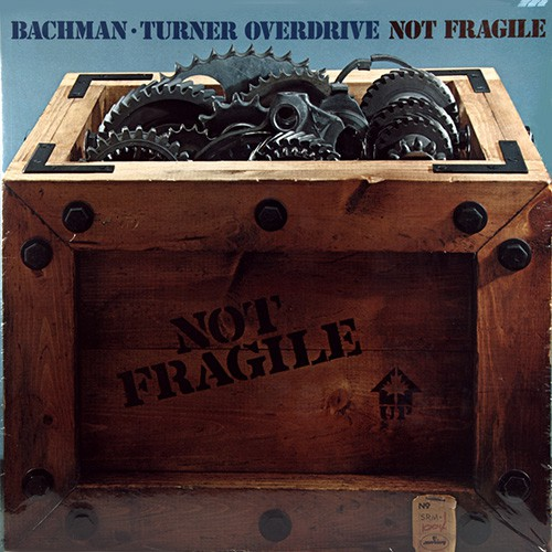 Bachman-Turner Overdrive - Not Fragile, US