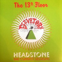 13th Floor Elevators - Headstone / The Contact Sessions