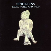 Spriguns - Revel, Weird And Wild (uk)