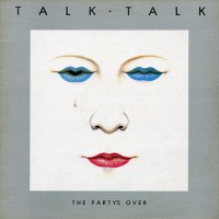 Talk Talk - The Party's Over, UK